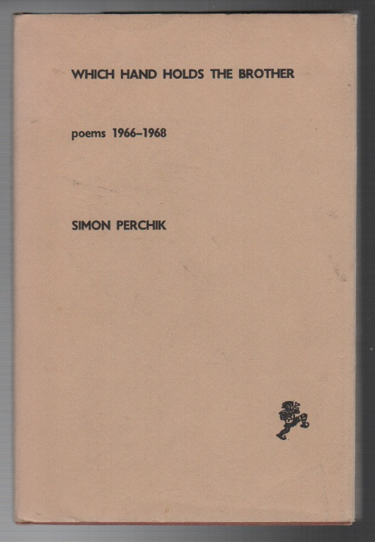 WHICH HAND HOLDS THE BROTHER: Poems 1966 - 1968. Simon PERCHIK.