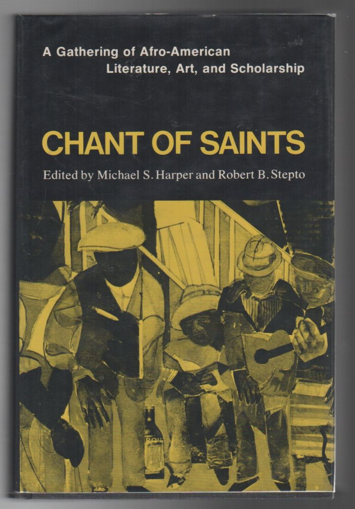 CHANT OF SAINTS: A Gathering of Afro-American Literature, Art, and Scholarship. Michael S. HARPER, Robert B. Stepto.