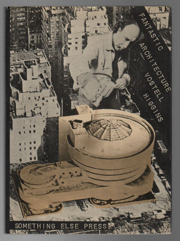 FANTASTIC ARCHITECTURE. Wolf VOSTELL, Dick Higgins.