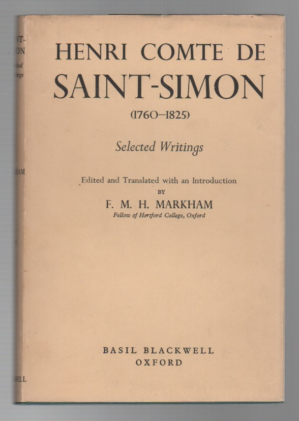 HENRI COMTE DE SAINT-SIMON (1760-1825): Selected Writings. Henri SAINT-SIMON, F. M. H. Markham.