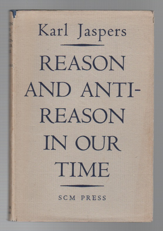 REASON AND ANTI-REASON IN OUR TIME. Karl JASPERS.