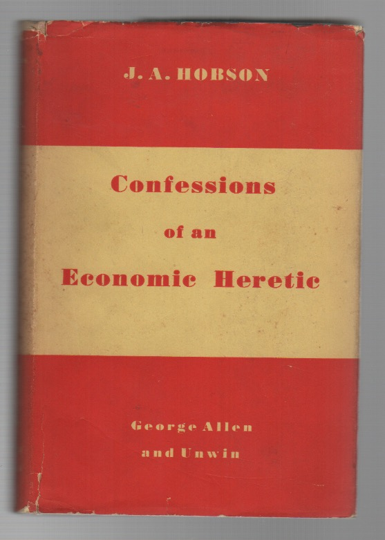 CONFESSIONS OF AN ECONOMIC HERETIC. J. A. HOBSON.