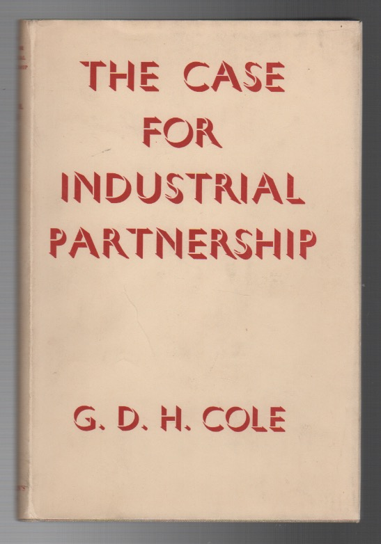 THE CASE FOR INDUSTRIAL PARTNERSHIP. G. D. H. COLE.