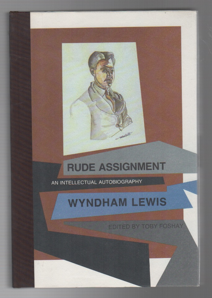 RUDE ASSIGNMENT: An Intellectual Autobiography. Wyndham LEWIS.