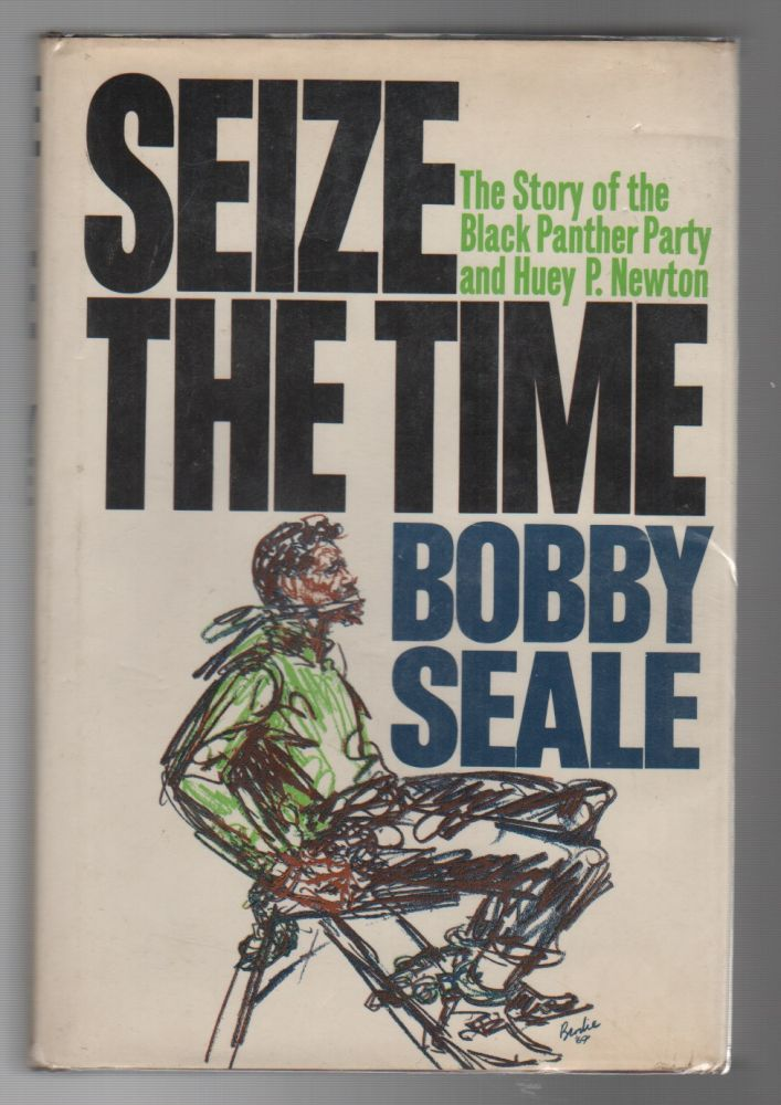 SEIZE THE TIME: The Story of the Black Panther Party and Huey P. Newton. Bobby SEALE.