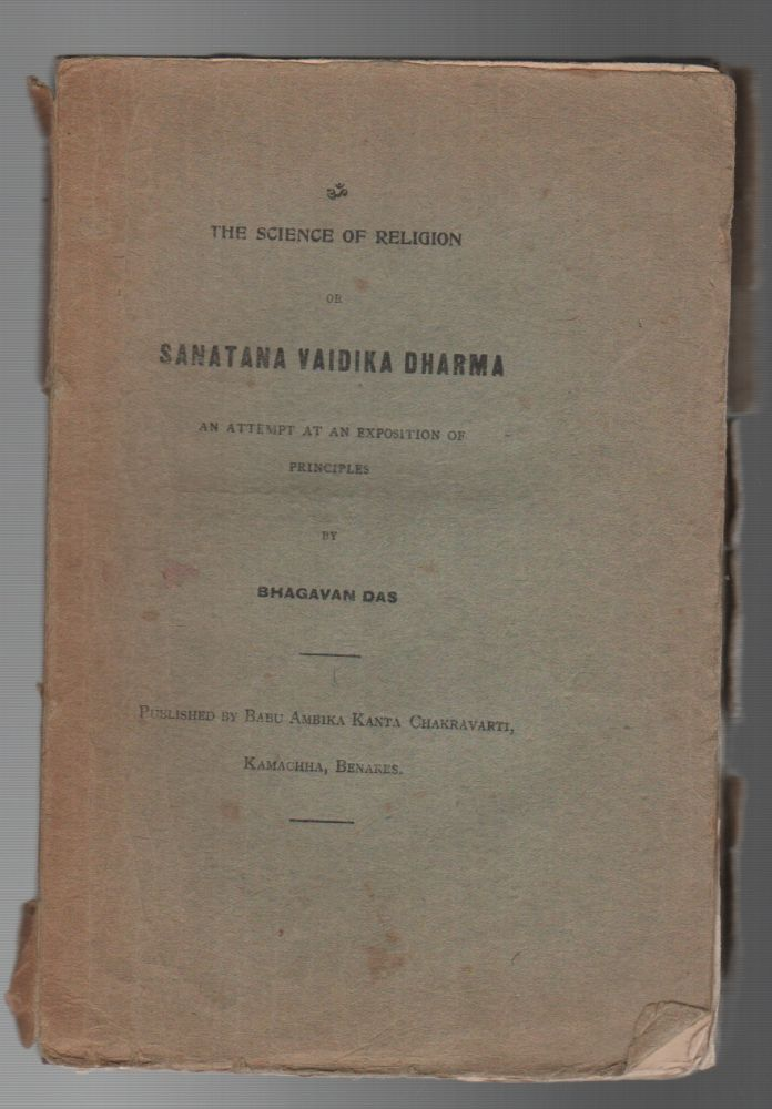 THE SCIENCE OF RELIGION OR SANATANA VAIDIKA DHARMA: An Attempt at an Exposition of Principles. Bhagavan DAS.