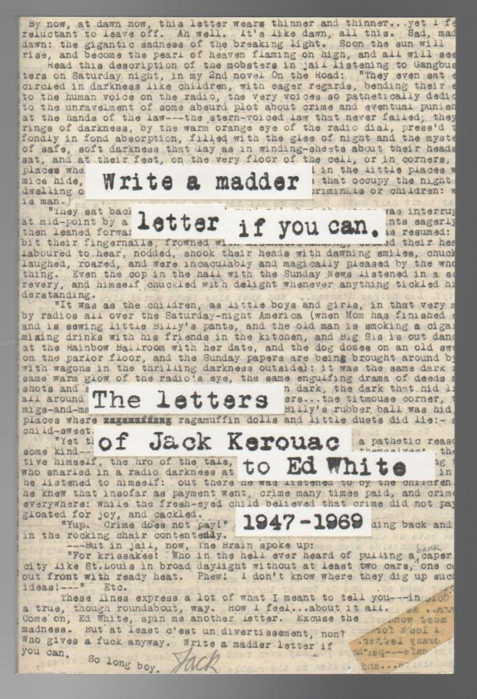 WRITE A MADDER LETTER IF YOU CAN: The Letters of Jack Kerouac to Ed White 1947-1969. Jack KEROUAC.