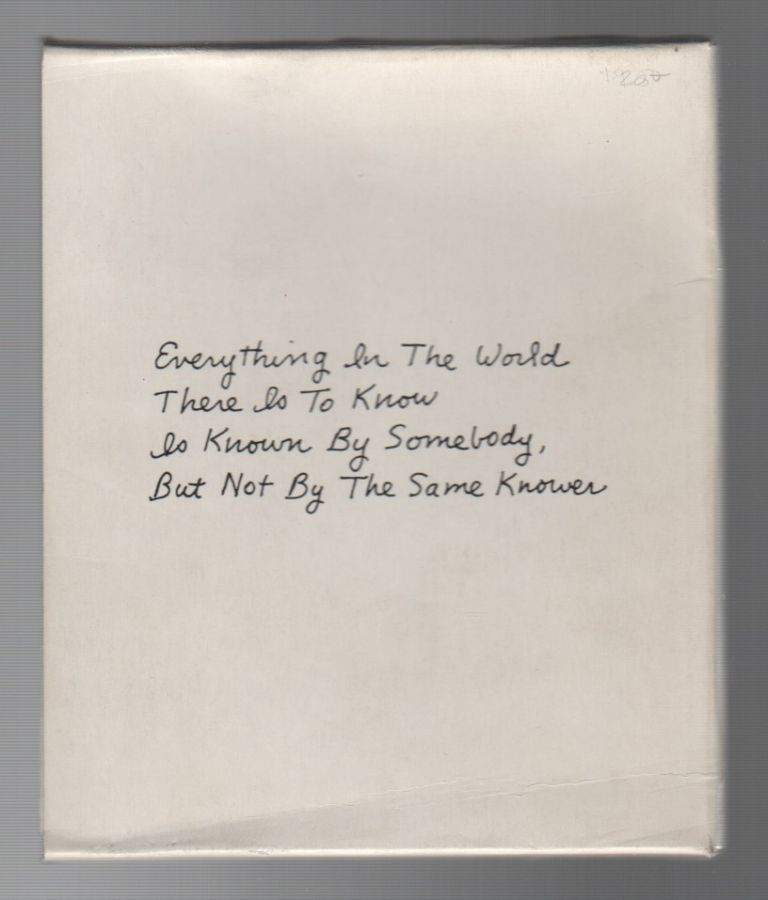 EVERYTHING IN THE WORLD THERE IS TO KNOW IS KNOWN BY SOMEBODY, BUT NOT BY THE SAME KNOWER. Roberta ALLEN.