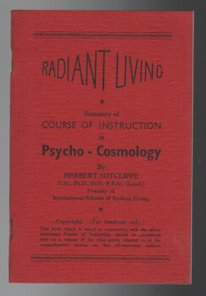 RADIANT LIVING: Summary of Course of Instruction in Psycho-Cosmology. Herbert SUTCLIFFE.