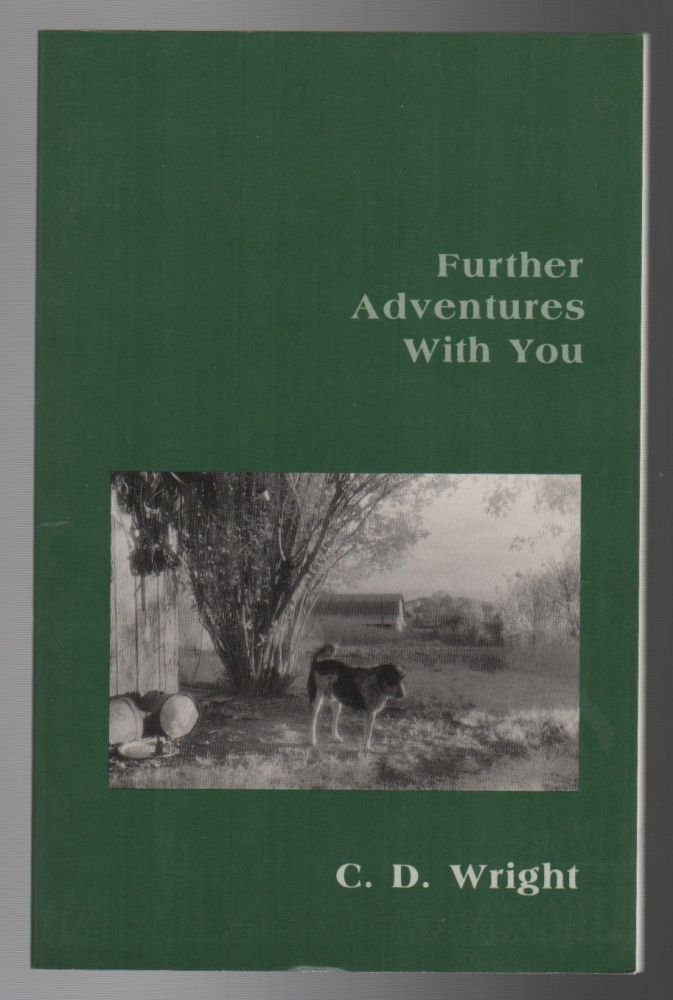 FURTHER ADVENTURES WITH YOU. C. D. WRIGHT.