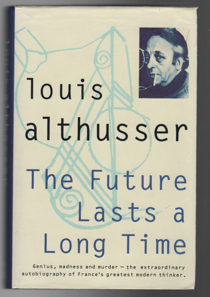 THE FUTURE LASTS A LONG TIME: and The Facts. Louis ALTHUSSER.