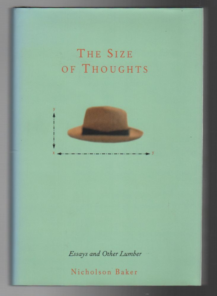 THE SIZE OF THOUGHTS: Essays and Other Lumber. Nicholson BAKER.