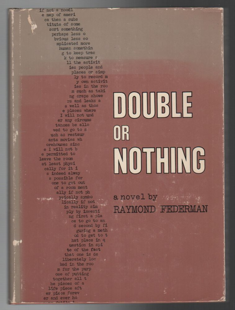 DOUBLE OR NOTHING: A Real Fictitious Discourse. Raymond FEDERMAN.