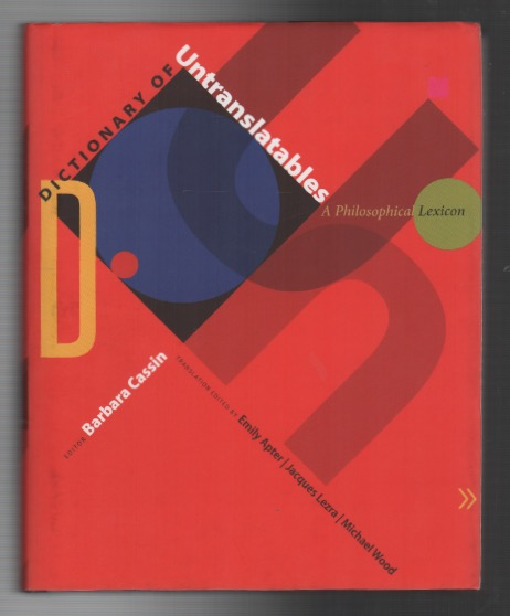 DICTIONARY OF UNTRANSLATABLES: A Philosophical Lexicon. Barbara CASSIN.