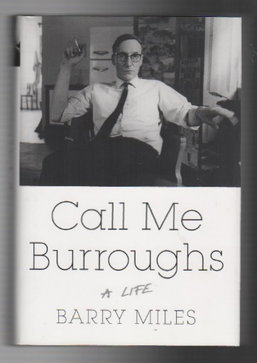 CALL ME BURROUGHS: A Life. Barry MILES.