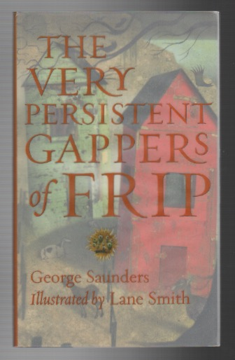 THE VERY PERSISTENT GAPPERS OF FRIP. George SAUNDERS.