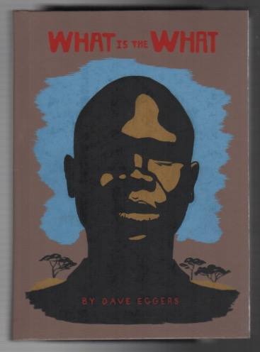 WHAT IS THE WHAT: The Autobiography of Valentino Achak Deng. Dave EGGERS.