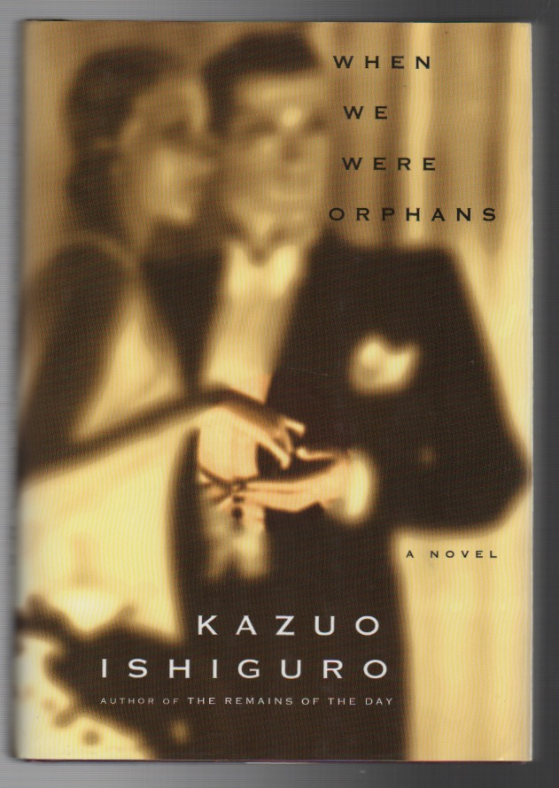 WHEN WE WERE ORPHANS. Kazuo ISHIGURO.