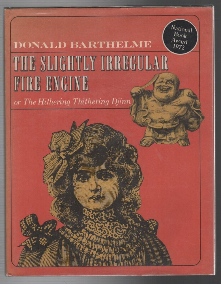 THE SLIGHTLY IRREGULAR FIRE ENGINE: Or The Hithering Thithering Djinn. Donald BARTHELME.