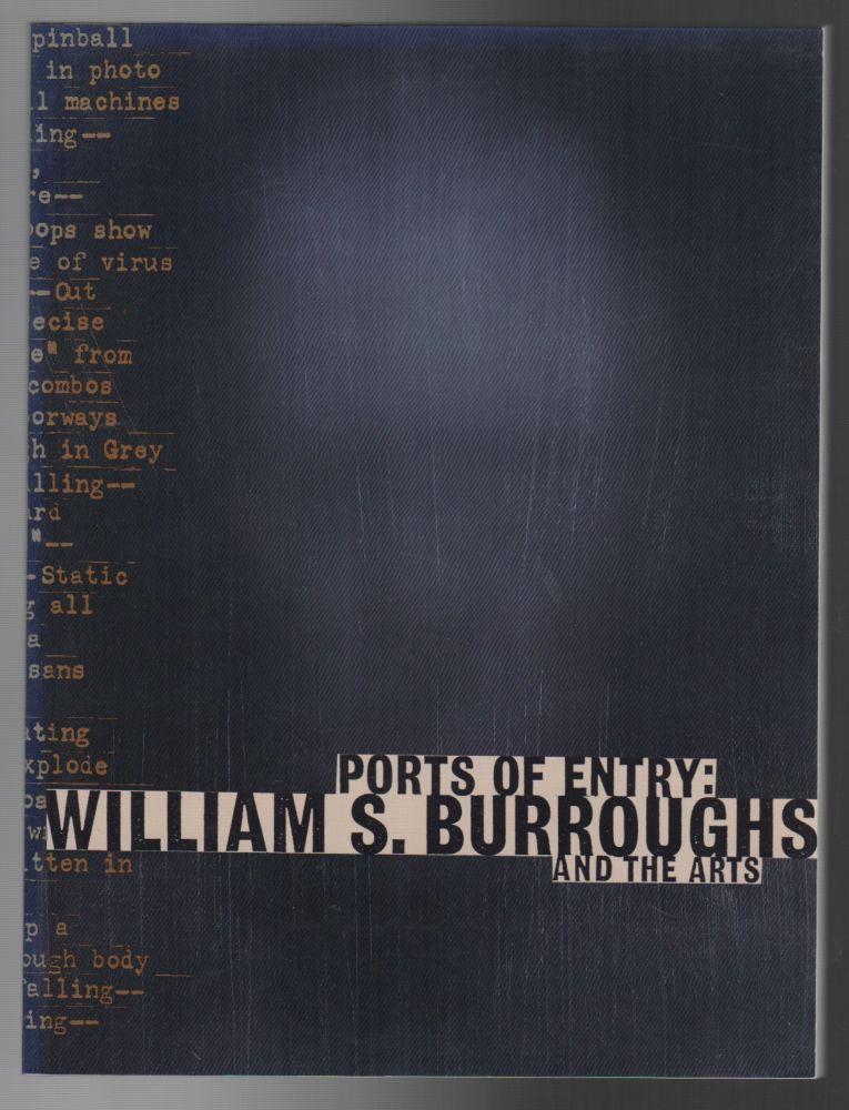 PORTS OF ENTRY: William S. Burroughs and the Arts. Robert A. SOBIESZEK, William S. Burroughs.