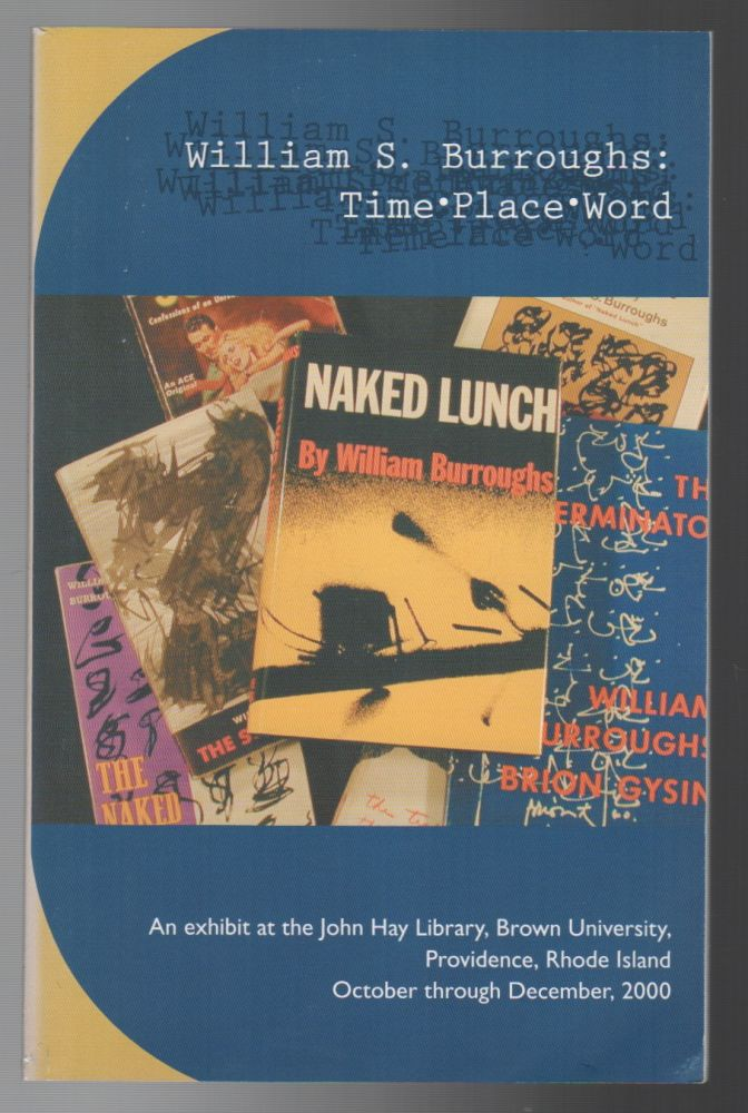 WILLIAM S. BURROUGHS: Time Place Word. Eric SHOAF.