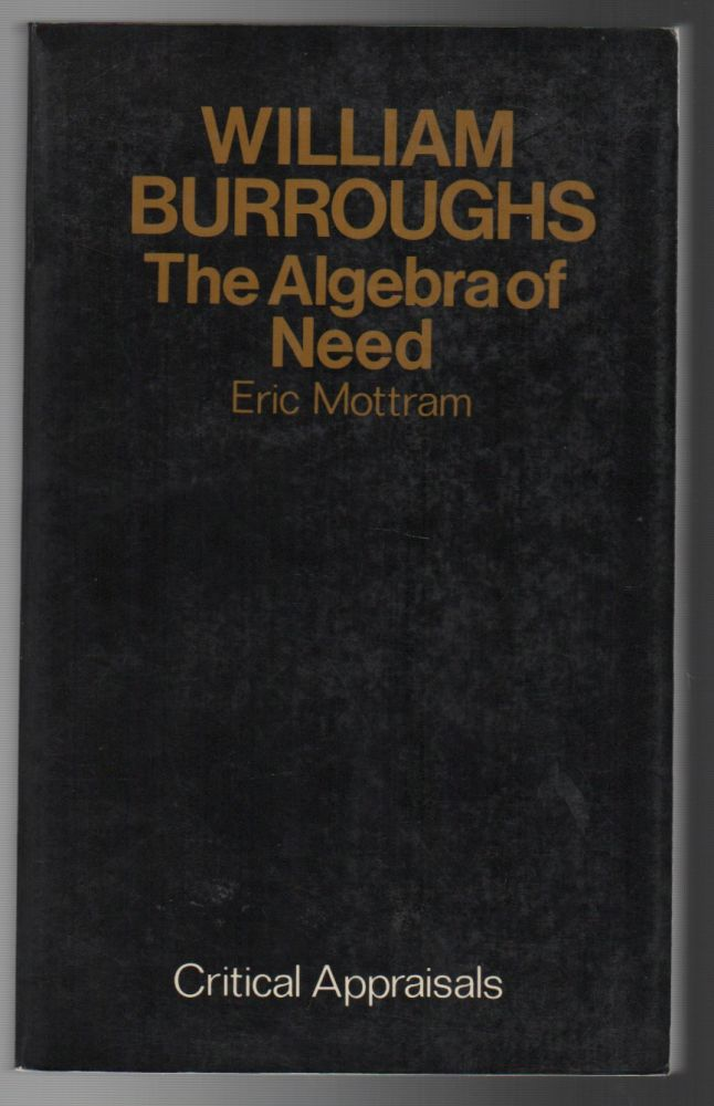 WILLIAM BURROUGHS: The Algebra of Need. Eric MOTTRAM.
