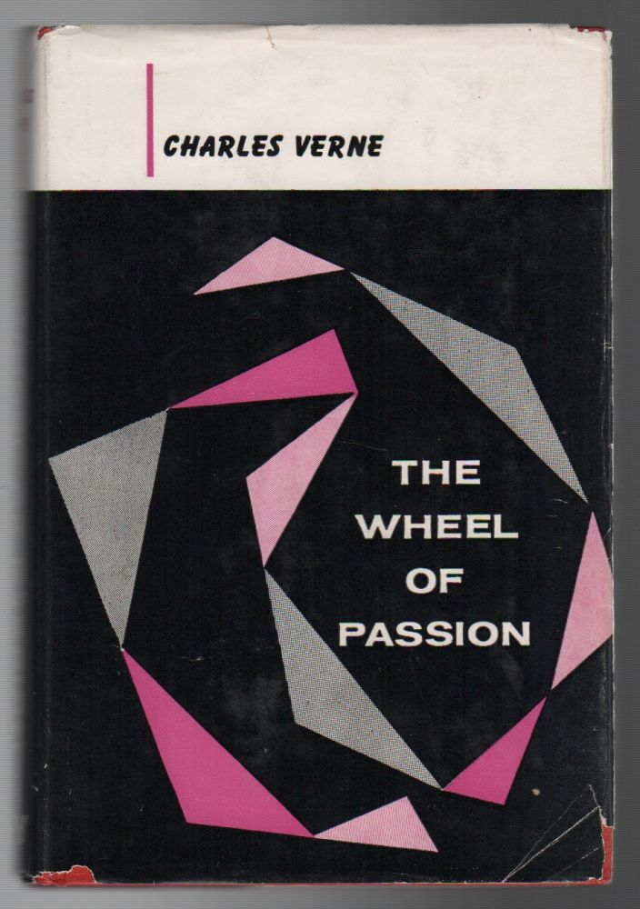 THE WHEEL OF PASSION. Charles VERNE, pseud. Orrie Hitt.