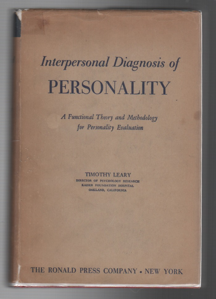 INTERPERSONAL DIAGNOSIS OF PERSONALITY: A Functional Theory and Methodology for Personality Evaluation. Timothy LEARY.