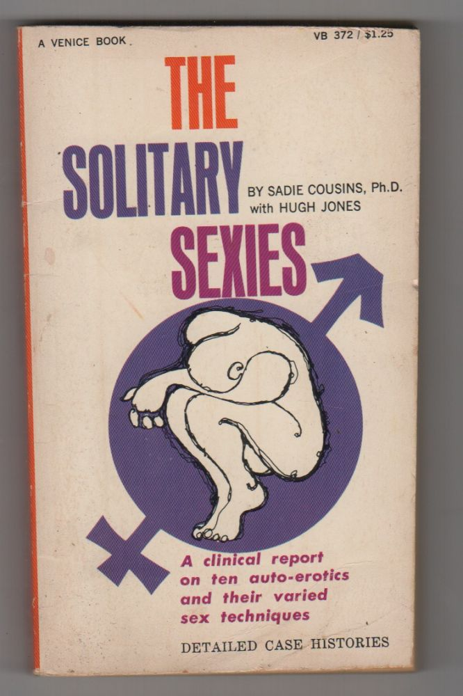 THE SOLITARY SEXIES: A Clinical Report on Ten Auto-Erotics and Their Varied Sex Techniques. Sadie COUSINS, Hugh Jones.