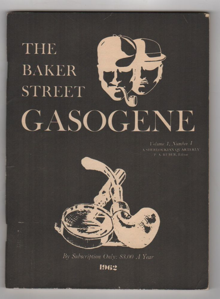 THE BAKER STREET GASOGENE: A Sherlockian Quarterly - Vol. 1 No. 4 [Final Issue With Note to Subscribers]. Sherlockiana, P. A. RUBER, August Derleth, Contributor.