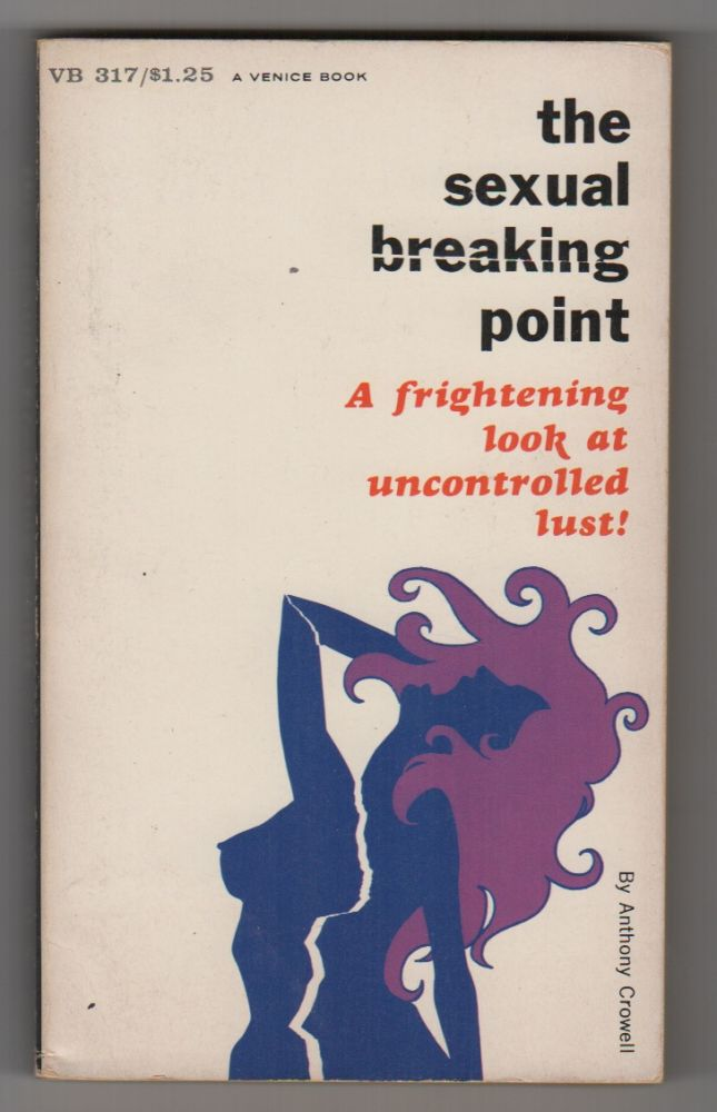 THE SEXUAL BREAKING POINT. Anthony CROWELL.