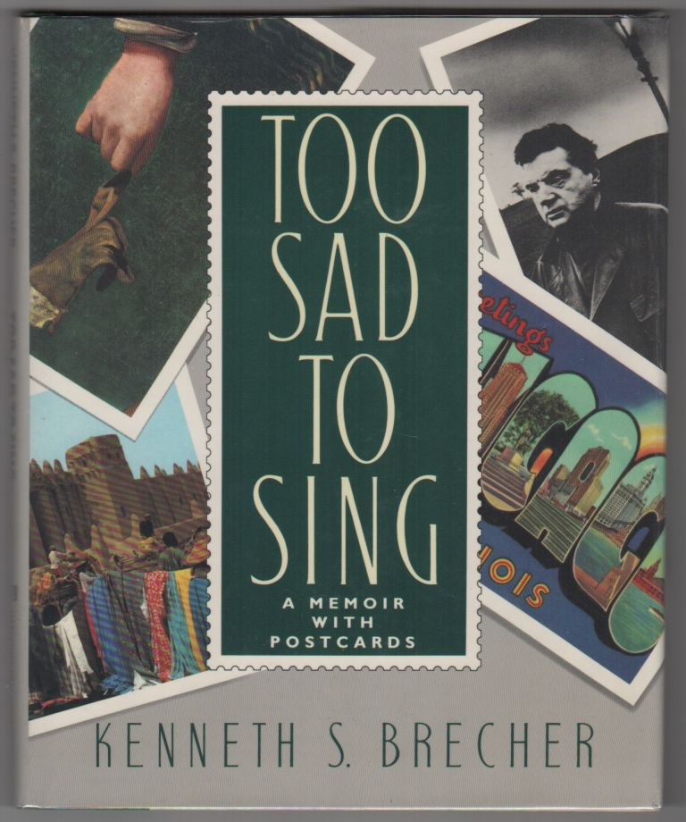 TOO SAD TO SING: A Memoir With Postcards. Kenneth S. BRECHER.