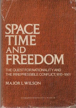 Space, Time and Freedom: The Quest for Nationality and The Irrespressible Conflict, 1815-1861