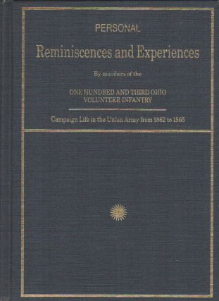 Personal Reminiscences and Experiences By members of the One Hundred and Third Ohio Volunteer...