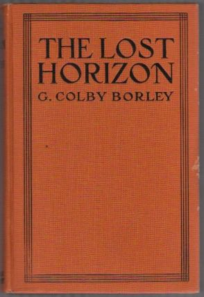 THE LOST HORIZON. G. Colby BORLEY