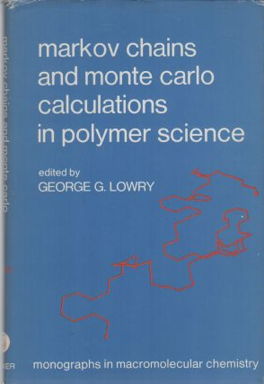 Markov Chains and Monte Carlo Calculations in Polymer Science (Monographs in Macromolecular...