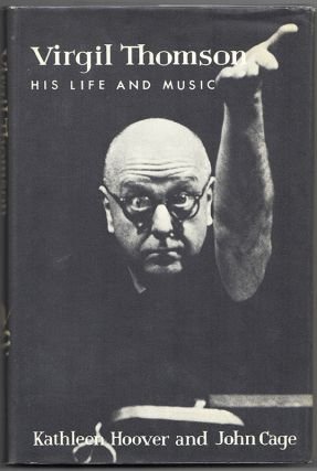 VIRGIL THOMSON: His Life and Music. John CAGE, Kathleen Hoover