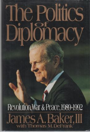 THE POLITICS OF DIPLOMACY: Revolution, War & Peace, 1989-1992