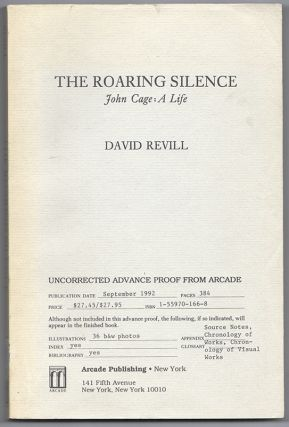 THE ROARING SILENCE: John Cage, A Life. David REVILL