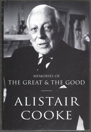 MEMORIES OF THE GREAT AND THE GOOD. Alistair COOKE