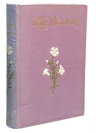 THE POEMS OF ROBERT BROWNING: Selected by the Author
