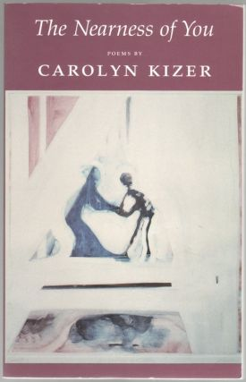 THE NEARNESS OF YOU: Poems by Carolyn Kizer