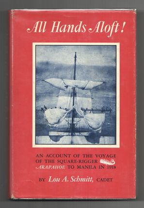 ALL HANDS ALOFT!: An Account of the Voyage of the Square-Rigger Arapahoe to Manila in 1918