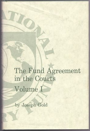 THE FUND AGREEMENT IN THE COURTS - Volume I. Joseph GOLD