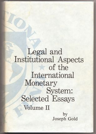 LEGAL & INSTITUTIONAL ASPECTS OF THE INTERNATIONAL MONETARY SYSTEM: Selected Essays Volume II