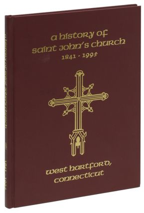 A HISTORY OF ST. JOHN'S CHURCH: West Hartford, CT, 1841-1995
