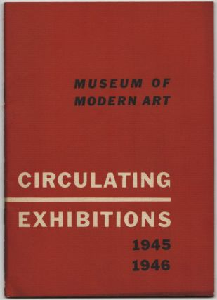 MUSEUM OF MODERN ART CIRCULATING EXHIBITIONS 1945 [-] 1946 [Cover Title