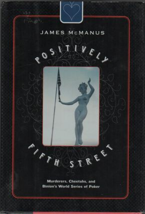 POSITIVELY FIFTH STREET: Murders, Cheats, and Binion's World Series of Poker. James MCMANUS