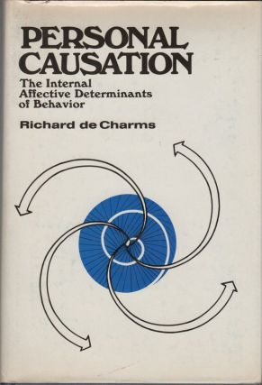 PERSONAL CAUSATION: The Internal Affective Determinants of Behavior. Richard de CHARMS