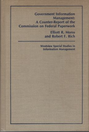 GOVERNMENT INFORMATION MANAGEMENT: A Counter-Report of the Commission on Federal Paperwork